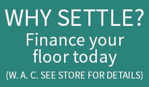 Why settle for something less!  Finance your floor today (w.a.c.) at Floor Express in Tumwater!